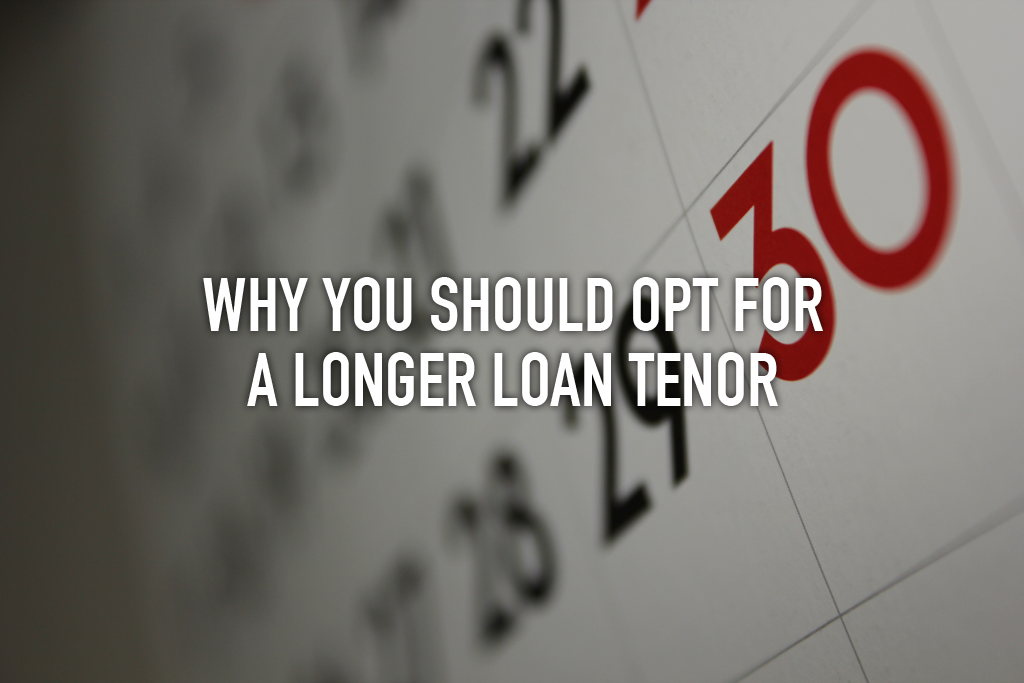 5 Reasons To Opt For A Longer Loan Tenor