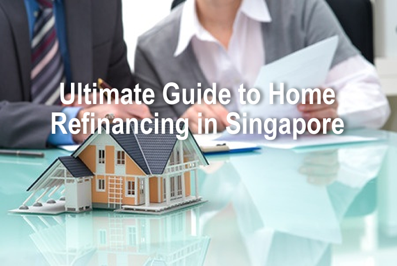 The Ultimate Guide to Refinancing your home loan in Singapore