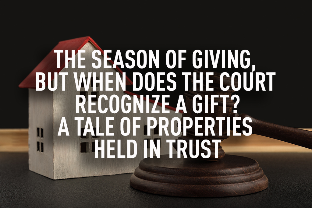 The season of giving, but when does the Court recognize a gift? A tale of properties held in trust