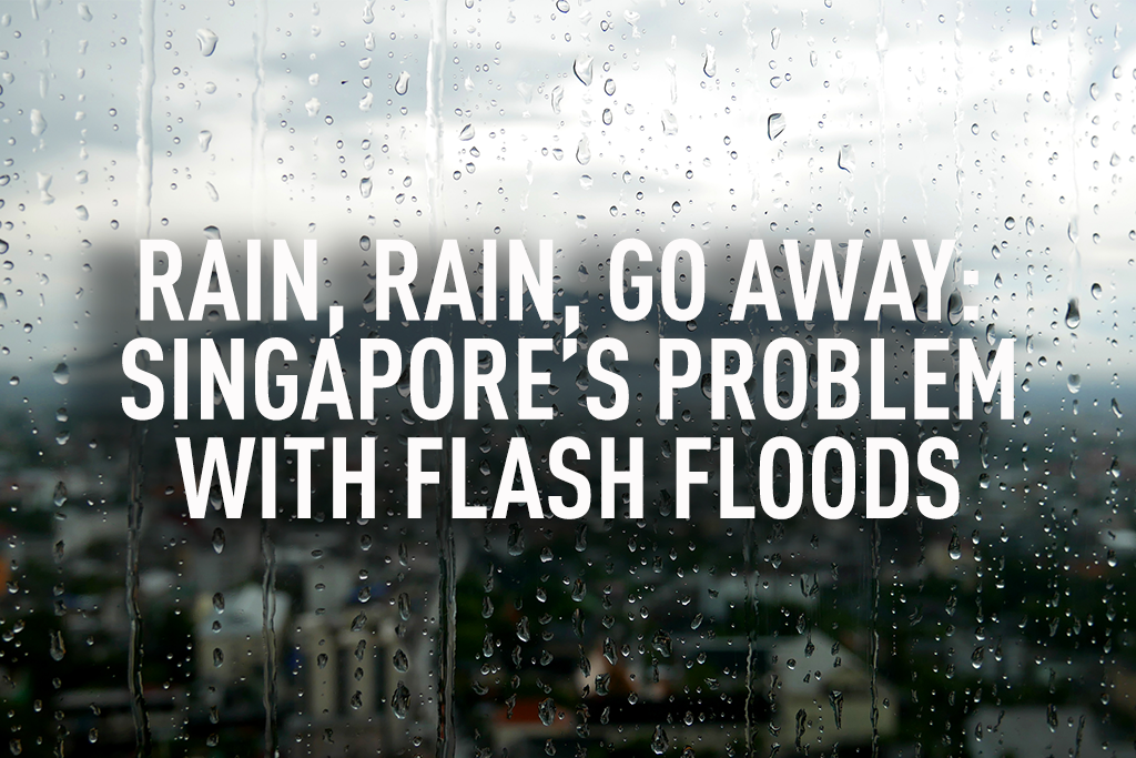 Rain, Rain, Go Away: Singapore's problem with flash floods