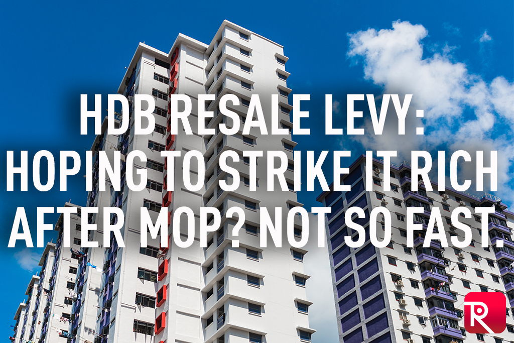 HDB Resale Levy: Hoping to strike it rich after MOP? Not so fast.