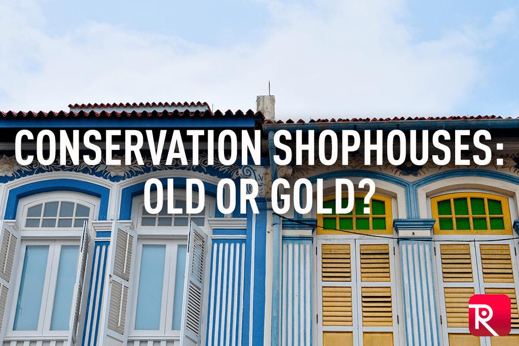 Conservation Shophouses: Old or Gold?