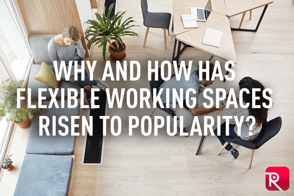 Why and how has flexible working spaces risen to popularity?